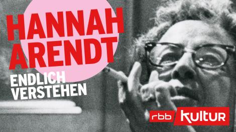 Hannah Arendt – endlich verstehen