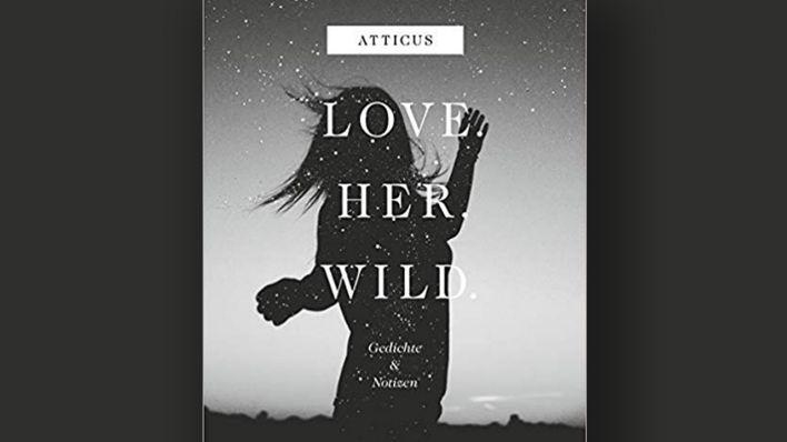 Gedichte Notizen Atticus Love Her Wild Rbbkultur