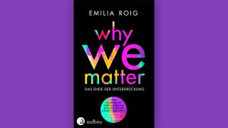 Emilia Roig: Why We Matter © Aufbau Berlin
